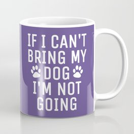 If I Can't Bring My Dog I'm Not Going (Ultra Violet) Coffee Mug