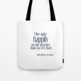 I live happily on the internet Tote Bag