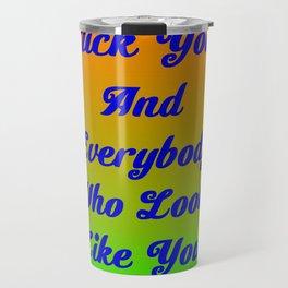 And Everyody That Looks Like You Travel Mug