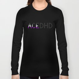 Ace & ADHD Long Sleeve T-shirt