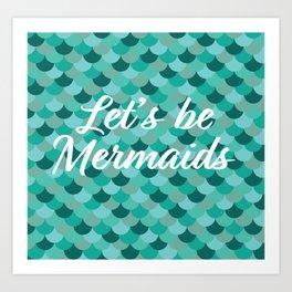 Let's be mermaids! Art Print
