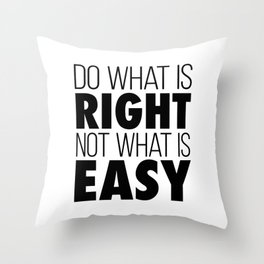 Do What Is Right Not What Is Easy Throw Pillow