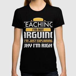Teaching I'm Not Arguing I'm Just Explaining Why I'm Right T-shirt
