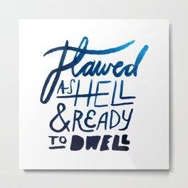 Flawed As Hell Metal Print