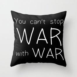 Cant Stop War With War Throw Pillow