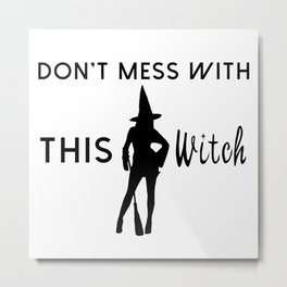 Don't Mess With This Witch Metal Print