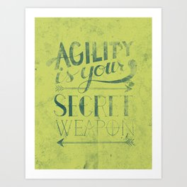Agility is your secret weapon Art Print