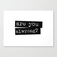 all wrong Canvas Print