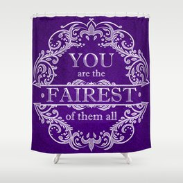 You are the fairest of them all Shower Curtain