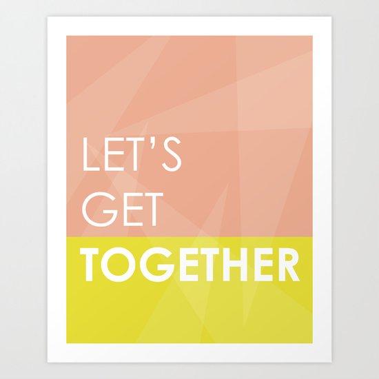 Let's Get Together Art Print