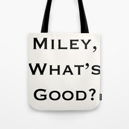Miley, What's Good? Tote Bag