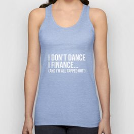 I don't Dance I Finance I'm All Tapped Out T-Shirt Unisex Tank Top