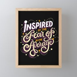 Inspired By The Fear Of Being Average Framed Mini Art Print