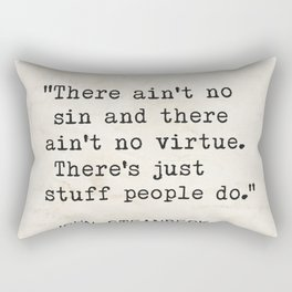 """There ain't no sin and there ain't no virtue. There's just stuff people do.""  John Steinbeck Rectangular Pillow"