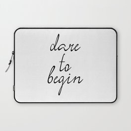 Dare To Begin, Typography Art, Inspirational Print, Motvational Quote Laptop Sleeve