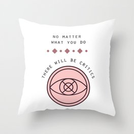 There will be Critics Throw Pillow