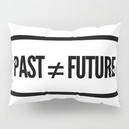 Past ≠ Future Pillow Sham