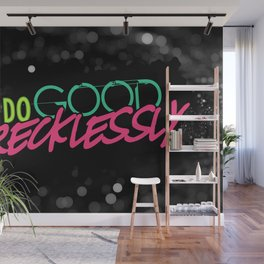 Do Good Recklessly Wall Mural