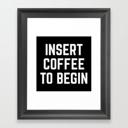 Insert Coffee Funny Quote Framed Art Print