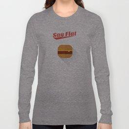 Say flat! Long Sleeve T-shirt