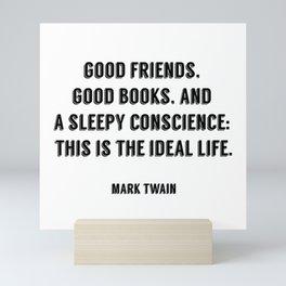 Good friends, good books, and a sleepy conscience - this is the ideal life. - Mark Twain Mini Art Print