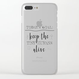 Teacher Today's Goal Keep the Tiny Humans Alive Funny Gift Clear iPhone Case