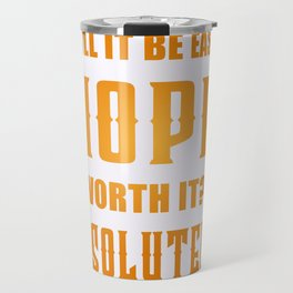 Will It Be Easy? Nope Worth It? Absolutely Inspirational Motivational Quote Design Travel Mug