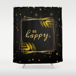 Luxe Gold Be Happy Shower Curtain