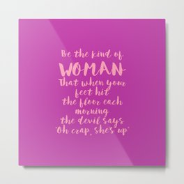 Be The Kind Of Woman That... - Fuchsia Pink Metal Print