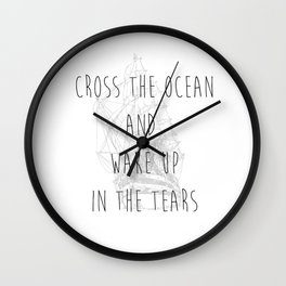 Cross the Ocean and Wake Up in the Tears Wall Clock