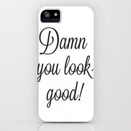 Damn You Look Good iPhone Case