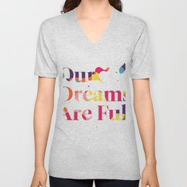 Our Dreams Are Full Unisex V-Neck