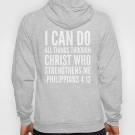 I CAN DO ALL THINGS THROUGH CHRIST WHO STRENGTHENS ME PHILIPPIANS 4:13 (Black & White) Hoody