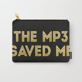 The Mp3 Saved Me Carry-All Pouch