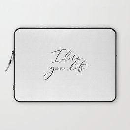 I Love You Lots, Love Quote, Love Art, Love You Quote, Love Laptop Sleeve