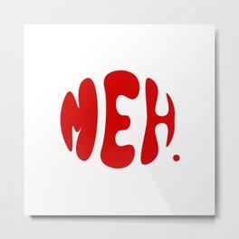 MEH. Metal Print
