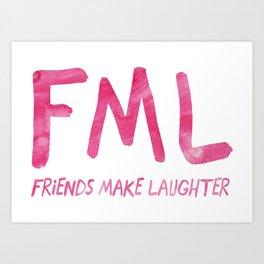 FML - Friends Make Laughter! Art Print