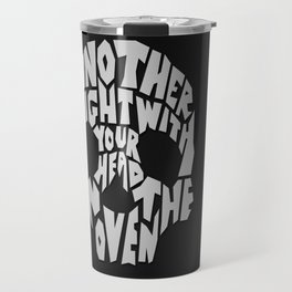 Another Night With Your Head In the Oven Travel Mug