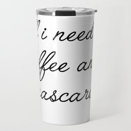 all I need is coffee and mascara Travel Mug