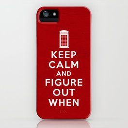 Keep Calm and Figure Out When iPhone Case