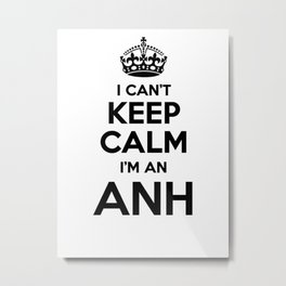 I cant keep calm I am an ANH Metal Print