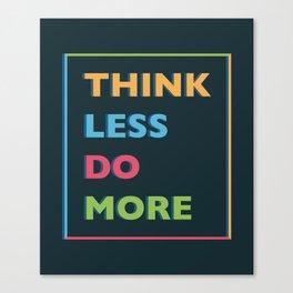 Think Less Canvas Print