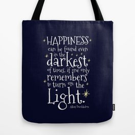 HAPPINESS CAN BE FOUND EVEN IN THE DARKEST OF TIMES - HP3 DUMBLEDORE QUOTE Tote Bag