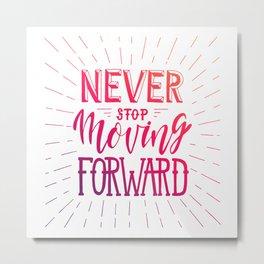 Never Stop Moving Forward Metal Print