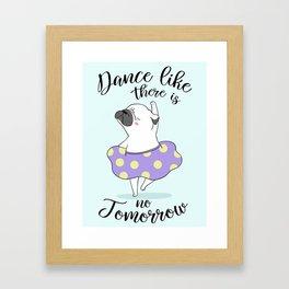 Dance like there is no tomorrow! Framed Art Print