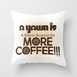 A Yawn is a Silent Scream for MORE COFFEE by Jeronimo Rubio 2016 Throw Pillow
