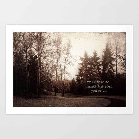 still time to change the road you're on Art Print