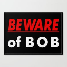 Beware of BOB Canvas Print