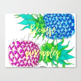 Because Pineapples Canvas Print