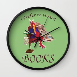 I Prefer to Hoard Books Wall Clock